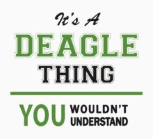 It's a DEAGLE thing, you wouldn't understand !! by itsmine