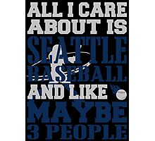ALL I CARE ABOUT IS SEATTLE BASEBALL Photographic Print