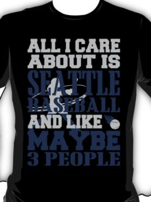 ALL I CARE ABOUT IS SEATTLE BASEBALL T-Shirt