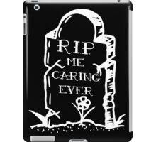 RIP me caring ever iPad Case/Skin
