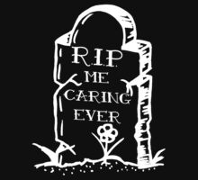RIP me caring ever by kelvarnsen