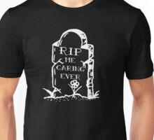 RIP me caring ever Unisex T-Shirt
