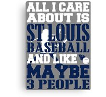 ALL I CARE ABOUT IS ST LOUIS BASEBALL Canvas Print