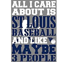 ALL I CARE ABOUT IS ST LOUIS BASEBALL Photographic Print