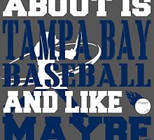 ALL I CARE ABOUT IS TAMPA BAY BASEBALL by fancytees