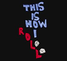 This is How I Roll (1st variant) Unisex T-Shirt