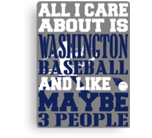 ALL I CARE ABOUT IS WASHINGTON BASEBALL Canvas Print