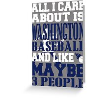 ALL I CARE ABOUT IS WASHINGTON BASEBALL Greeting Card