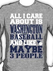 ALL I CARE ABOUT IS WASHINGTON BASEBALL T-Shirt