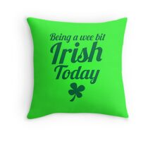 Being a WEE BIT IRISH Today St Patrick's day design Throw Pillow