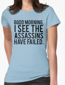 Good Morning, I See The Assassins Have Failed. Womens Fitted T-Shirt