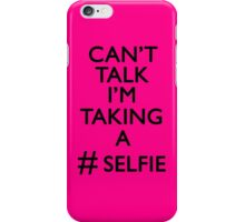 Can't talk i'm taking a #selfie iPhone Case/Skin