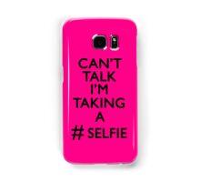 Can't talk i'm taking a #selfie Samsung Galaxy Case/Skin