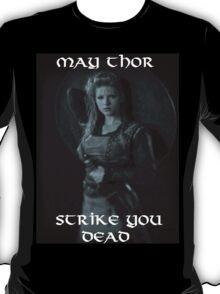 Lagertha Lothbrok - May Thor Strike You Dead T-Shirt