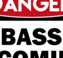 DANGER! Bass incoming  Sticker