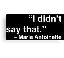 """I didn't say that."" - Marie Antoinette (White Text) Canvas Print"