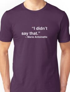 """I didn't say that."" - Marie Antoinette (White Text) Unisex T-Shirt"