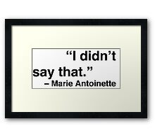 """I didn't say that."" - Marie Antoinette Framed Print"