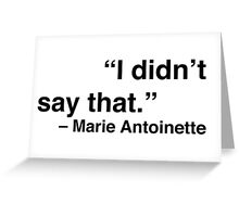 """I didn't say that."" - Marie Antoinette Greeting Card"