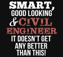 Smart Good Looking Civil Engineer T-shirt by musthavetshirts