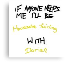 If Anyone Needs Me - Dorian Canvas Print