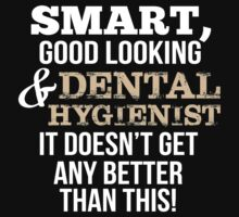 Smart Good Looking Dental Hygienist T-shirt by musthavetshirts