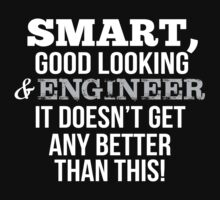 Smart Good Looking Engineer T-shirt by musthavetshirts
