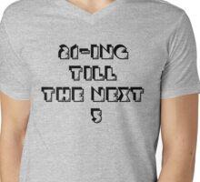 21ing till the next 5  Mens V-Neck T-Shirt