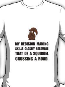 Decision Making Squirrel T-Shirt