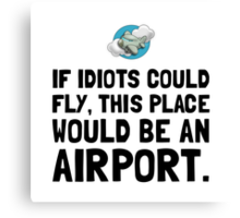 If Idiots Could Fly Canvas Print