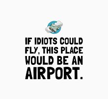 If Idiots Could Fly T-Shirt