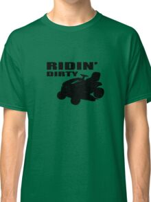 Ridin' Dirty Classic T-Shirt