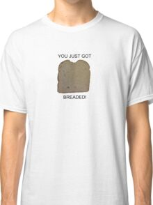 you just got breaded Classic T-Shirt