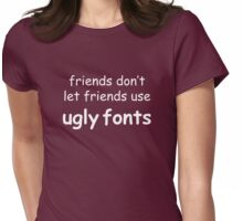 Friends don't let friends use ugly fonts (White Text) Womens Fitted T-Shirt