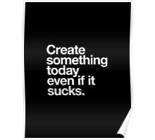 Create something today even if it sucks Poster