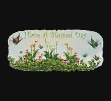 Have A blessed Day by Lisa  Weber