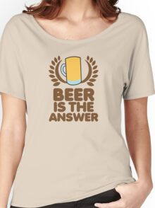Beer is the ANSWER! with a wreath and BEER JUG Women's Relaxed Fit T-Shirt