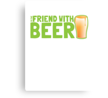 I'm the FRIEND with BEER Canvas Print