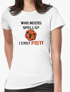 Who needs spells? I cast FIST! Womens Fitted T-Shirt