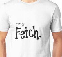 """That's So Fetch"" - Mean Girls Unisex T-Shirt"