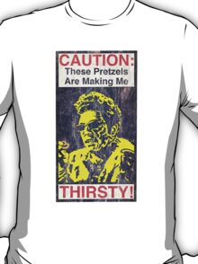 Caution: These Pretzels Are Making Me Thirsty! T-Shirt