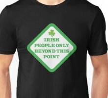 Irish people only beyond this point warning sign Unisex T-Shirt