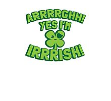ARRRGHHH! Yes I'm IRRISH! Pirate Ireland St Patricks day design Photographic Print