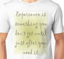 Experience is something Unisex T-Shirt