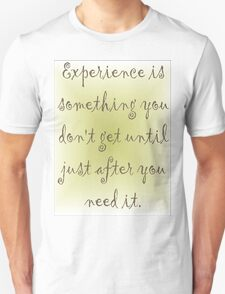 Experience is something T-Shirt