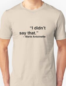 """""""I didn't say that."""" - Marie Antoinette T-Shirt"""