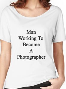 Man Working To Become A Photographer  Women's Relaxed Fit T-Shirt