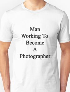 Man Working To Become A Photographer  Unisex T-Shirt