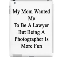 My Mom Wanted Me To Be A Lawyer But Being A Photographer Is More Fun  iPad Case/Skin