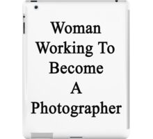 Woman Working To Become A Photographer  iPad Case/Skin